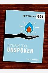 Spark Series 001: Speak to Unspoken (Go Booklets Book 1) Kindle Edition