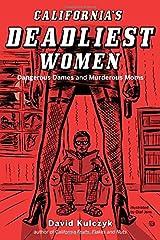 California's Deadliest Women: Dangerous Dames and Murderous Moms Paperback
