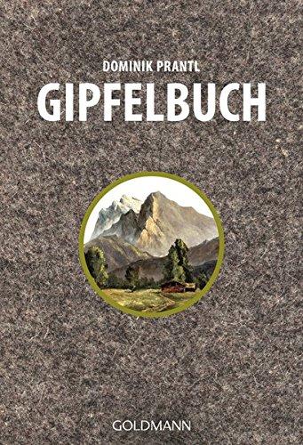 Gipfelbuch Taschenbuch – 18. August 2014 Dominik Prantl Goldmann Verlag 3442174643 Alpinismus