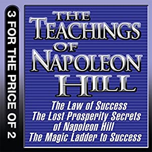 The Teachings of Napoleon Hill: The Law of Success, The Lost Prosperity Secrets of Napoleon Hill, The Magic Ladder to Success Hörbuch