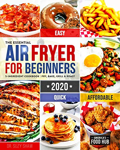 The Essential Air Fryer Cookbook for Beginners #2020: 5-Ingredient Affordable, Quick & Easy Budget Friendly Recipes | Fry, Bake, Grill & Roast Most Wanted Family Meals 1