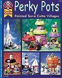Perky Pots: Painted Terra Cotta Villages (Design Originals can do crafts)