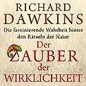 Der Zauber der Wirklichkeit: Die faszinierende Wahrheit hinter den Rätseln der Natur Hörbuch von Richard Dawkins Gesprochen von: Michael Reffi