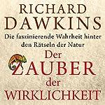 Der Zauber der Wirklichkeit [The Magic of Reality]: Die faszinierende Wahrheit hinter den Rätseln der Natur   Richard Dawkins