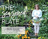 The Seasoned Plate, Delicious and Healthy Real Food: Recipes by the Season
