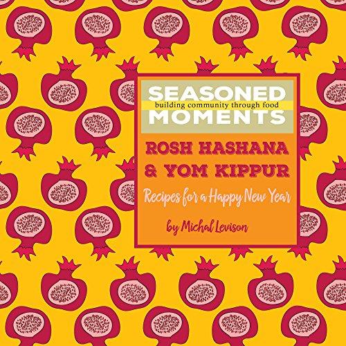 Seasoned Moments | Rosh Hashana & Yom Kippur: Recipes for a Happy New Year