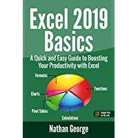Excel 2019 Basics: A Quick and Easy Guide to Boosting Your Productivity with Excel (Excel 2019 Mastery)