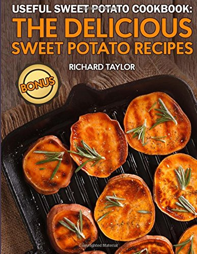 Useful Sweet Potato Cookbook: The Delicious Sweet Potato Recipes by Richard Taylor
