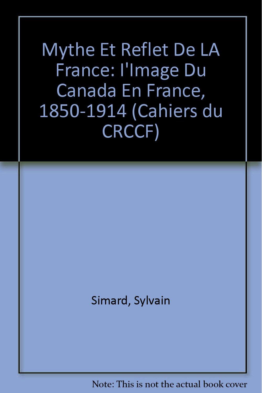 Mythe et reflet de la France Broché – 1 décembre 1998 Sylvain Simard Univ of Ottawa Pr 2760301540 Canada