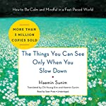 The Things You Can See Only When You Slow Down: How to Be Calm and Mindful in a Fast-Paced World Audiobook by Haemin Sunim, Chi-Young Kim - translation, Haemin Sunim - translation Narrated by Sean Pratt