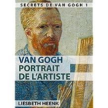 Van Gogh: Portrait de l'artiste (Secrets de Van Gogh t. 1) (French Edition)