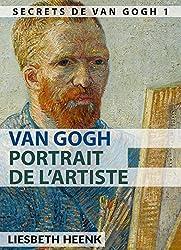 Van Gogh: Portrait de l'artiste (Les secrets de Van Gogh t. 1) (French Edition)