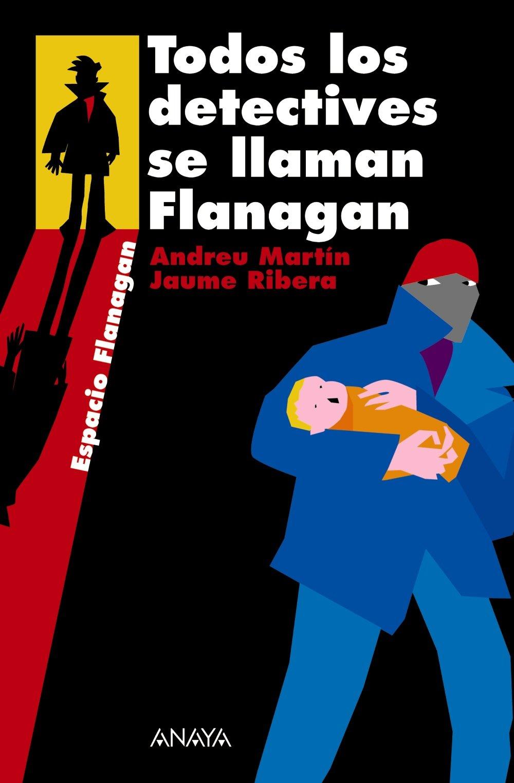 Todos los detectives se llaman Flanagan: Serie Flanagan, 1 Literatura Juvenil A Partir De 12 Años - Flanagan: Amazon.es: Andreu Martín, Jaume Ribera: Libros