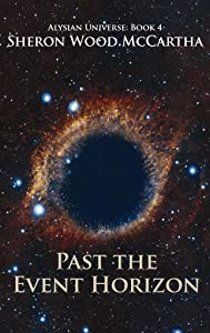 Past the Event Horizon: Space Exploration and First Contact (Alysian Universe Series Book 4)