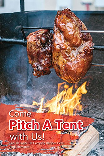 Come Pitch A Tent with Us!: Find 30 Super-Hit Camping Recipes Here! by [Blomgren, April]