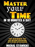 Master Your Time In 10 Minutes a Day: Time Management Tips for Anyone Struggling With Work-Life Balance (How to Change Your Life in 10 Minutes a Day Book 4) offers