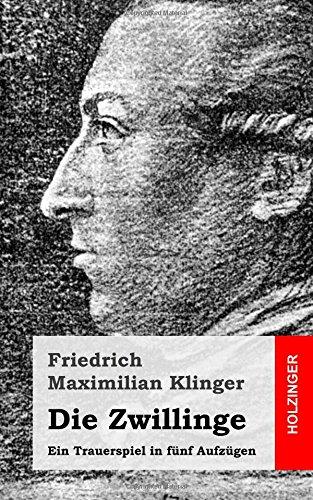Die Zwillinge: Ein Trauerspiel in fünf Aufzügen Taschenbuch – 21. Februar 2013 Friedrich Maximilian Klinger 1482590255 Plays DRAMA / European / German
