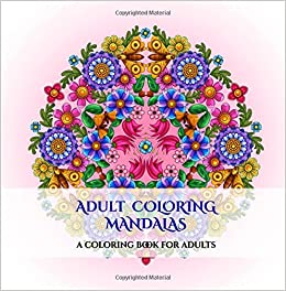 Amazon Com Adult Coloring Mandalas An Adult Coloring Mandalas