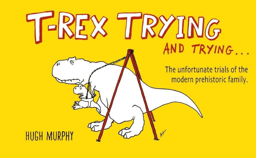 T-Rex Trying and Trying : The Unfortunate Trials of a Modern Prehistoric Family(Hardback) - 2014 Edition PDF