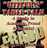 """Hitler's"" Table Talk? A Study in Academic Fraud & Scandal"