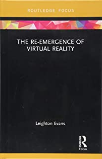 The Re-Emergence of Virtual Reality (Routledge Focus on Digital Culture)