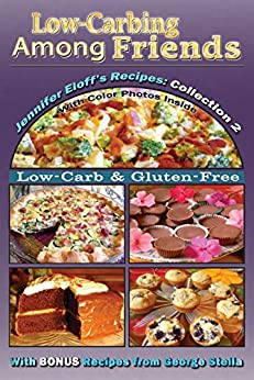 Low-Carbing Among Friends, Jennifer's Eloff's Recipe Collection-2: 100% Gluten-free, Low-carb, Atkins-friendly, Wheat-free, Sugar-Free, Recipes, Bestseller Diet Cookbook series by [Eloff, Jennifer, Stella, George]