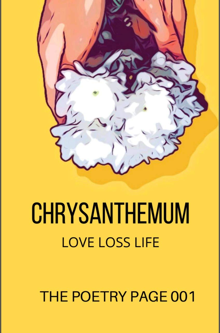 Chrysanthemum: Love Loss Life (English Edition) eBook: 001, The Poetry Page , Mohammad, Sk Sayeed , Chhetri, Janiesa , Dixit, Ripal Abhay , Raman, Gubeanthrey Janaky , Komalica, Komal Sukheja, ., Saba,