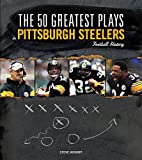 The Fifty Greatest Plays in Pittsburgh Steelers Football History by Steve Hickoff front cover