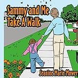 Sammy and Me Take a Walk, Jeanine Marie Mowery, 1425917607