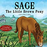 Sage, the Little Brown Pony: A Grandma's Barnyard Tale | Mary Lu Stary