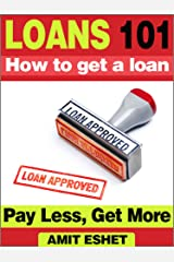 Loans 101: How to get a loan. Pay Less and Get More (Money Management Series) Kindle Edition