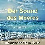 Der Sound des Meeres - Hängematte für die Seele: Meeresrauschen (ohne Musik) zur Entspannung von Körper und Geist   Yella A. Deeken