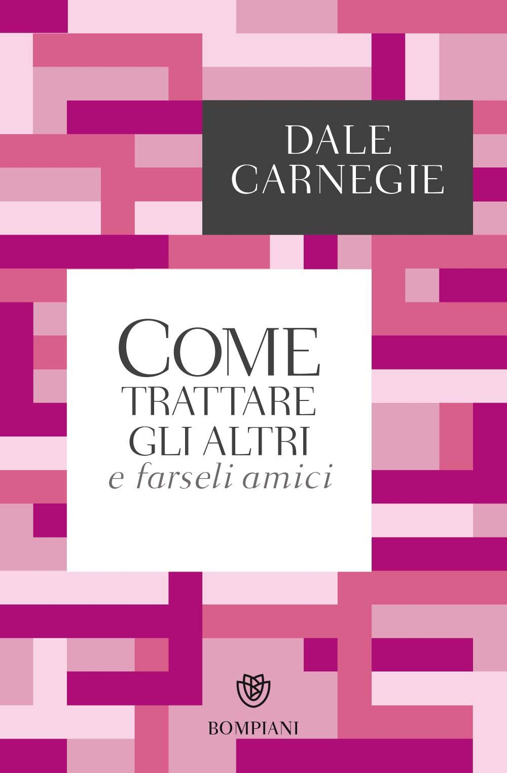 Come Trattare Gli Altri E Farseli Amici Amazon It Carnegie Dale Marazza Marina Libri
