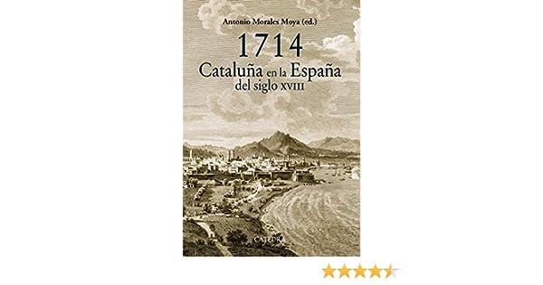 1714. Cataluña en la España del siglo XVIII Historia. Serie mayor: Amazon.es: Morales Moya, Antonio: Libros