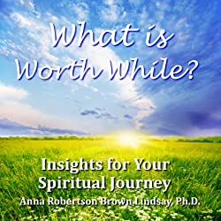 What is Worth While? Insights for Your Spiritual Journey