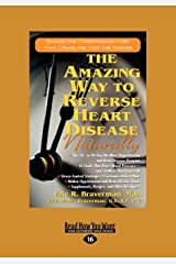 The Amazing Way to Reverse Heart Disease: Beyond the Hypertension Hype: Why Drugs are Not the Answer Paperback