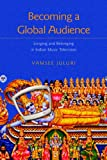 Becoming a Global Audience Vol. 2 : Longing and Belonging in Indian Music Television, Juluri, Vamsee, 0820455792