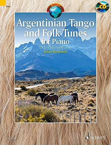 Argentinian Tango and Folk Tunes for Piano: 28 Traditional Pieces. Klavier. Ausgabe mit CD. (Schott World Music)