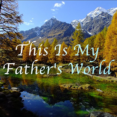 This is My Father's World - Hymn Piano Instrumental