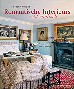 Romantische Interieurs   Echt Englisch: Amazon.de: Robert Ou0027Byrne, Simon  Brown, Birgit Fricke: Bücher