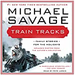 Train Tracks : Family Stories for the Holidays | Michael Savage