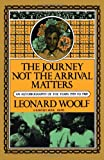 The Journey Not the Arrival Matters, Leonard Woolf, 015646523X