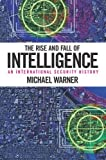 Book cover for The Rise and Fall of Intelligence: An International Security History