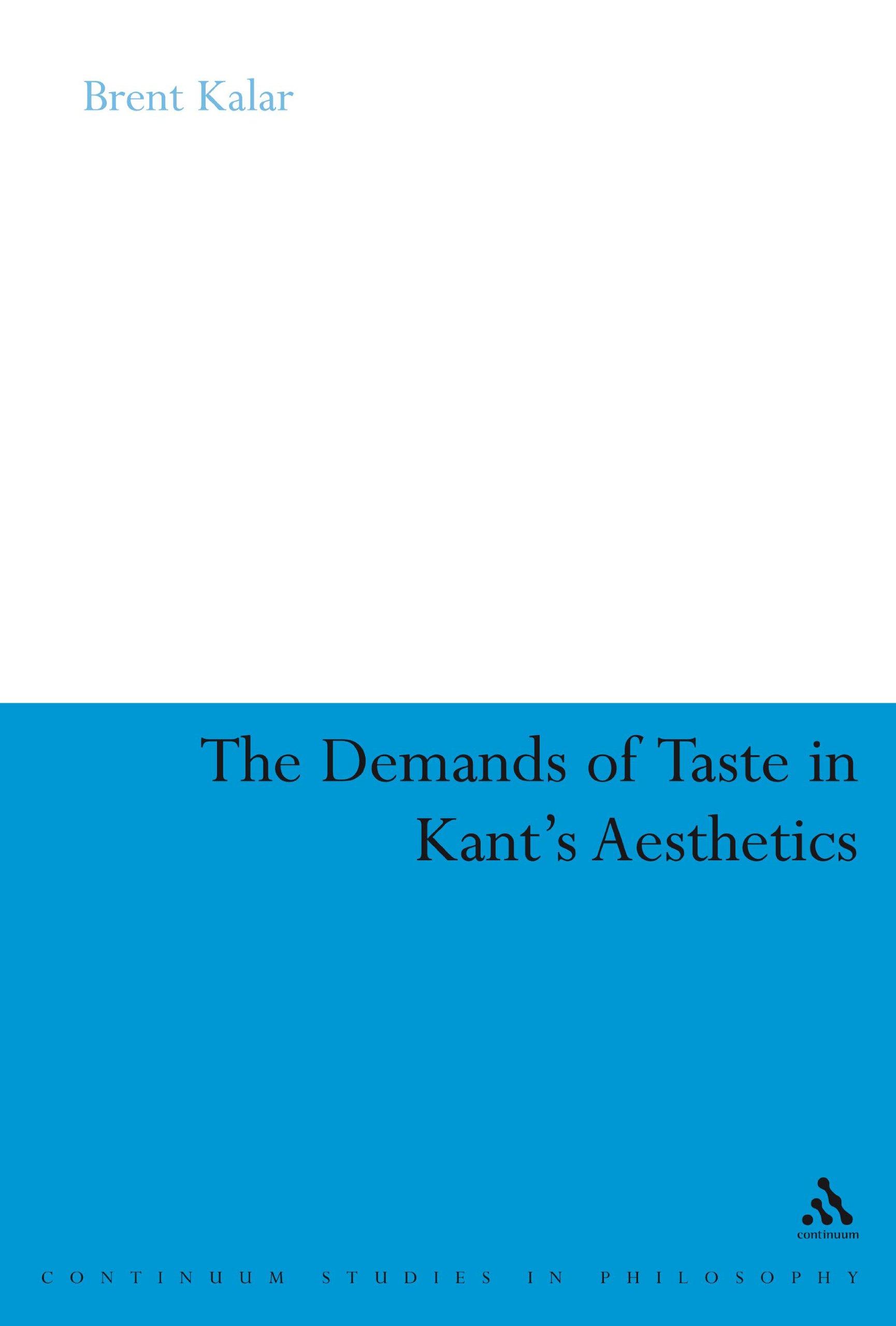 The Demands of Taste in Kants Aesthetics (Continuum Studies in Philosophy)