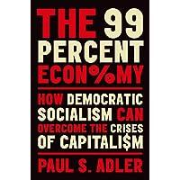 The 99 Percent Economy: How Democratic Socialism Can Overcome the Crises of Capitalism
