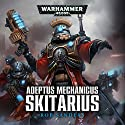 Skitarius: Warhammer 40,000: Adeptus Mechanicus, Book 1 Audiobook by Rob Sanders Narrated by Toby Longworth
