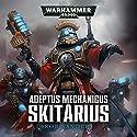 Skitarius: Warhammer 40,000: Adeptus Mechanicus, Book 1 Audiobook by Rob Sanders Narrated by Toby Longworth
