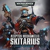 Skitarius: Warhammer 40,000: Adeptus Mechanicus, Book 1 | Rob Sanders