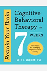 Retrain Your Brain (Cognitive Behavioral Therapy in 7 Weeks: A Workbook for Managing Depression and Anxiety) Paperback