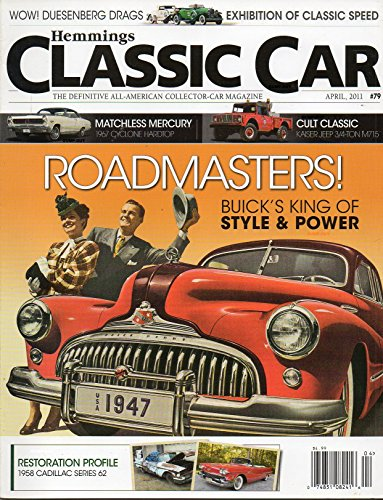 Hemmings Classic Car April 2011 The Definitive All-American Collector-Car Magazine ROADMASTERS! BUICK'S 1947 KING OF STYLE & POWER Restoration Profile 1958 Cadillac Series 62